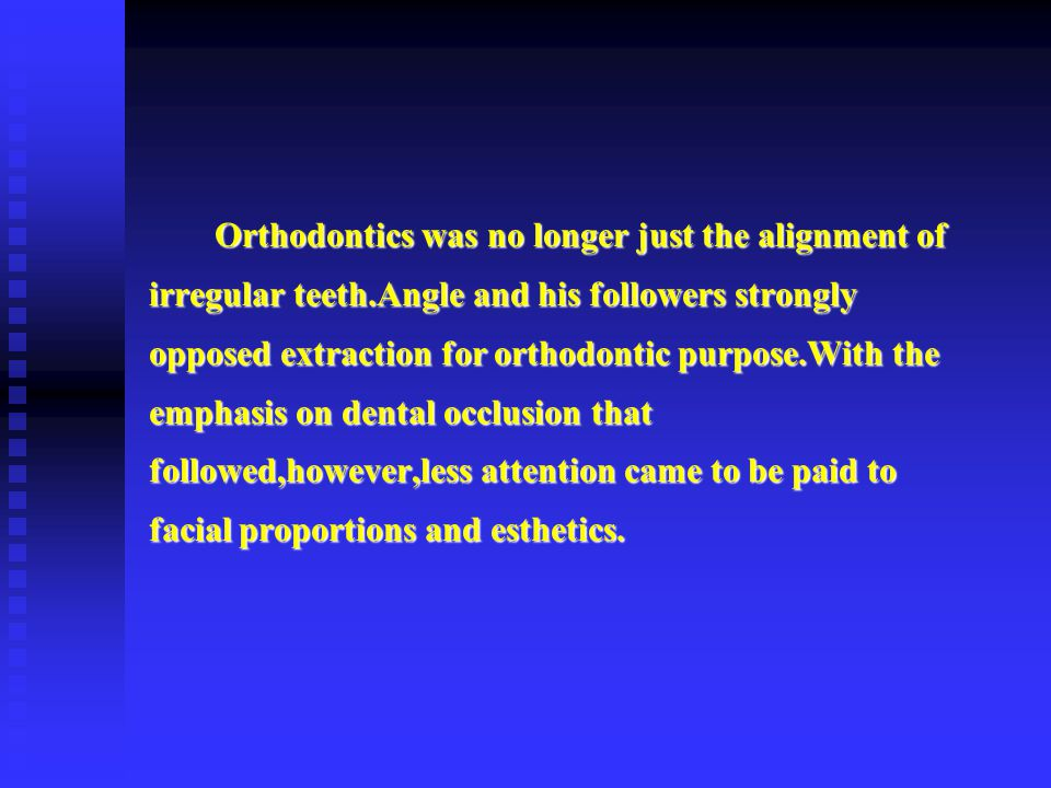 Orthodontics was no longer just the alignment of irregular teeth