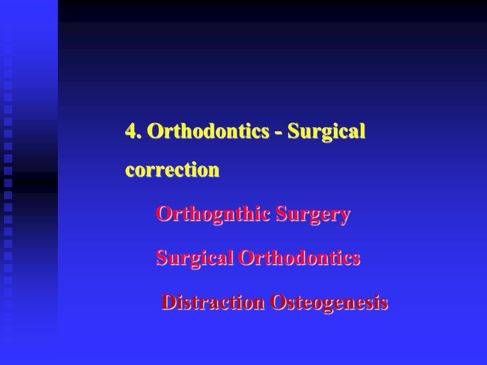 4. Orthodontics - Surgical correction