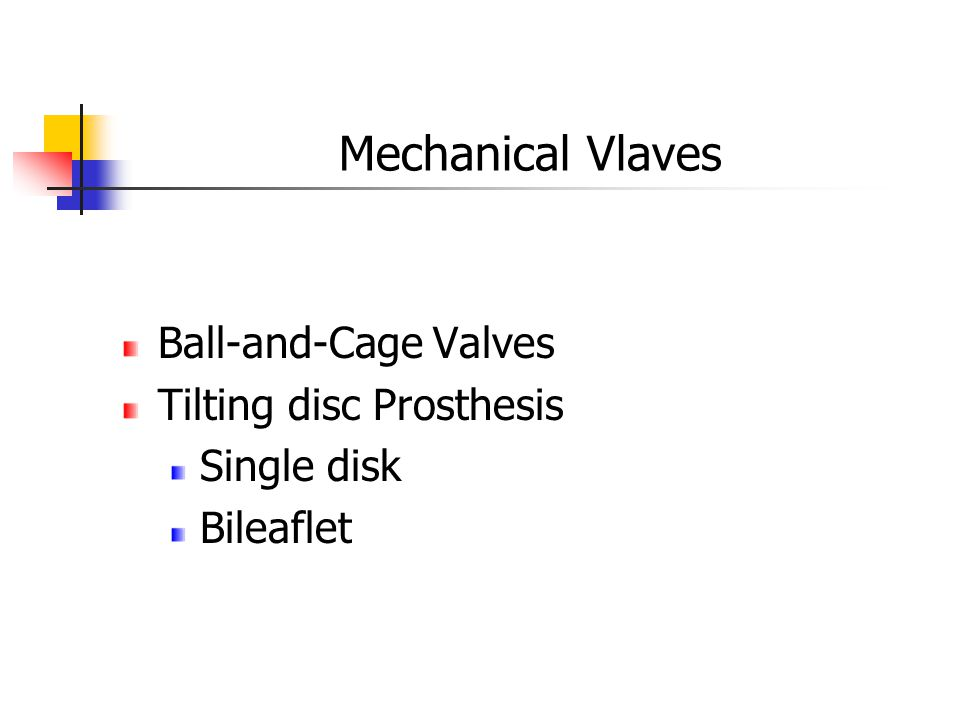 Mechanical Vlaves Ball-and-Cage Valves Tilting disc Prosthesis