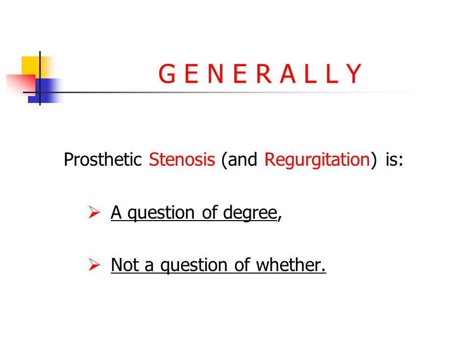 G E N E R A L L Y Prosthetic Stenosis (and Regurgitation) is:
