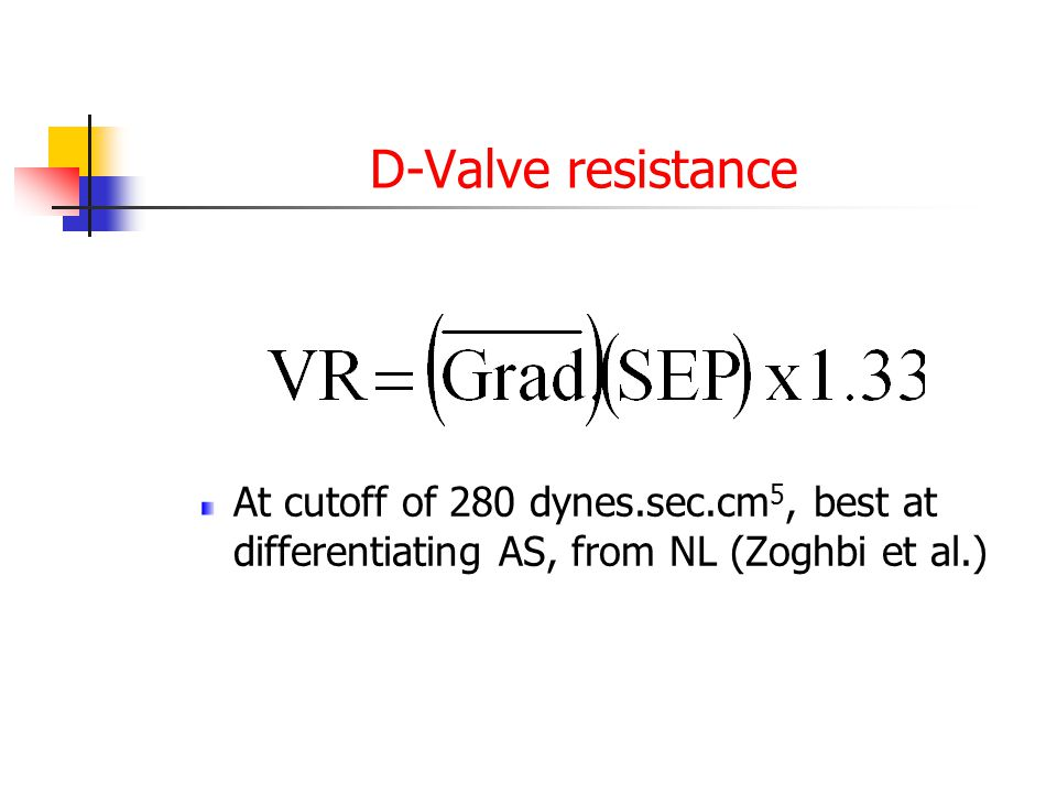 D-Valve resistance At cutoff of 280 dynes.sec.cm5, best at differentiating AS, from NL (Zoghbi et al.)