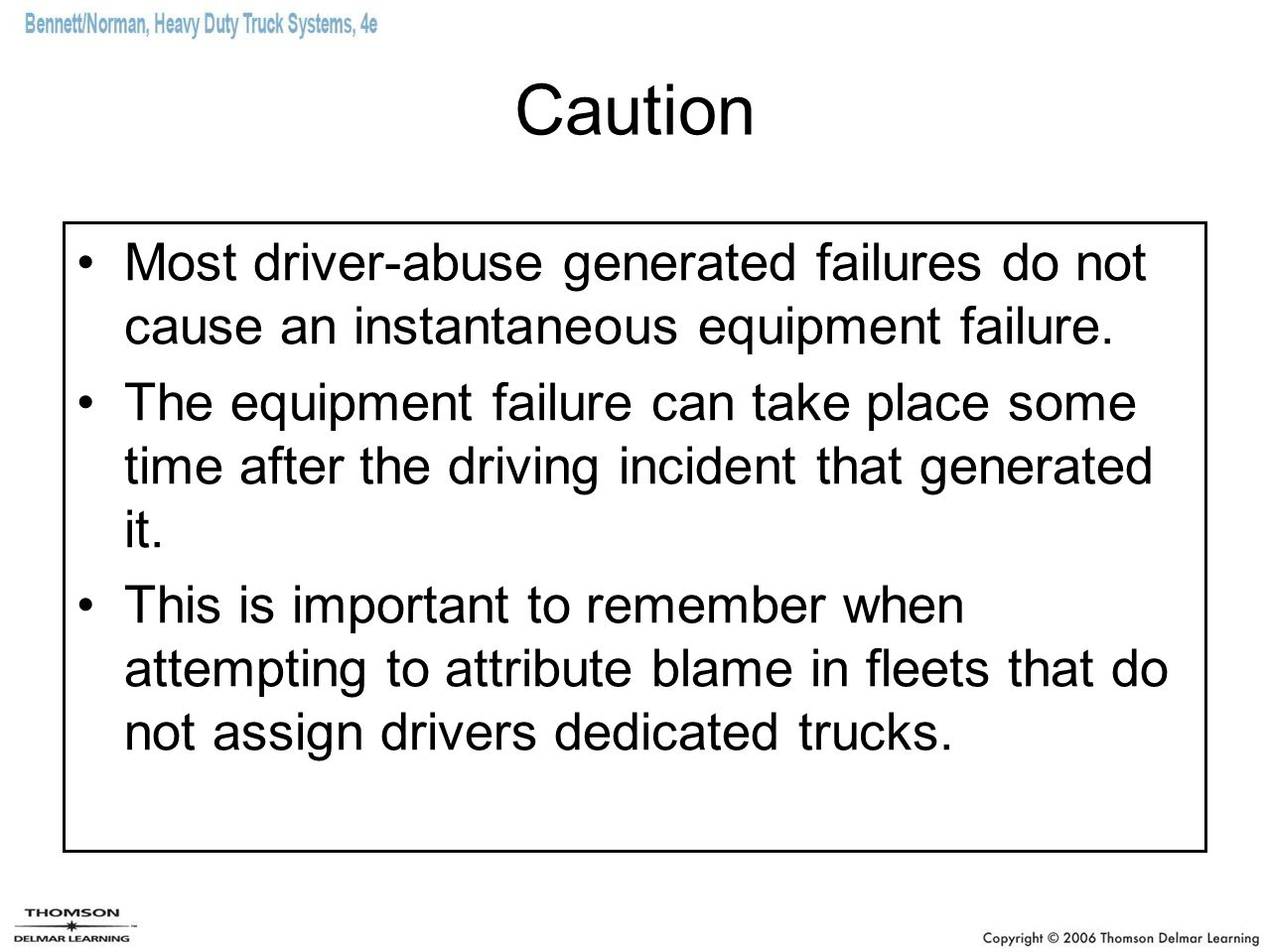 Caution Most driver-abuse generated failures do not cause an instantaneous equipment failure.