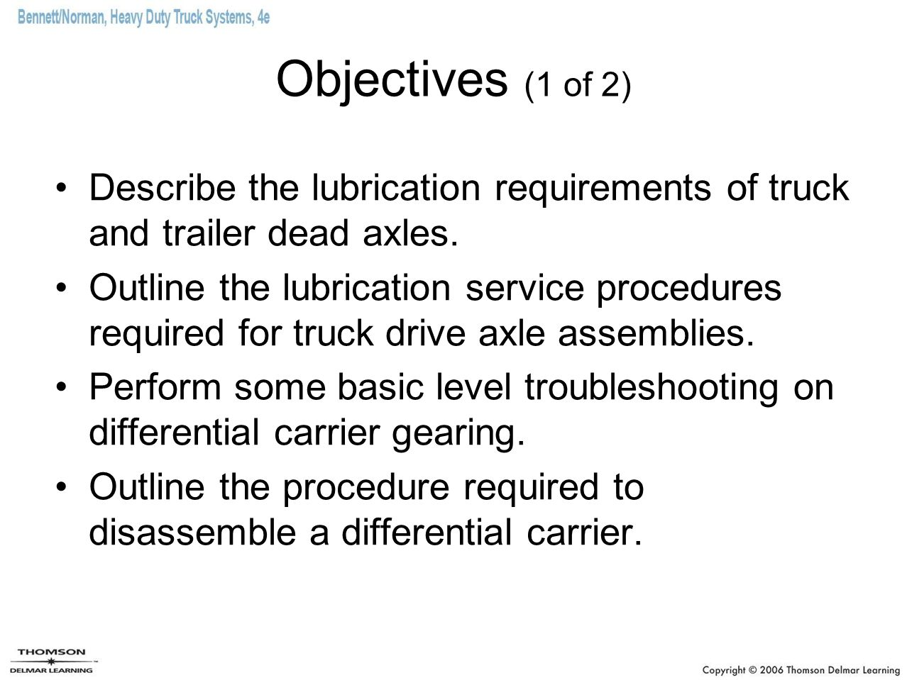 Objectives (1 of 2) Describe the lubrication requirements of truck and trailer dead axles.