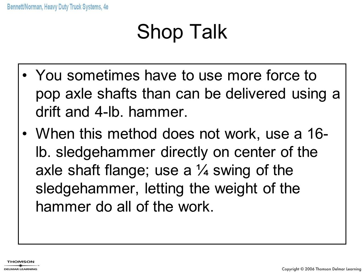 Shop Talk You sometimes have to use more force to pop axle shafts than can be delivered using a drift and 4-lb. hammer.