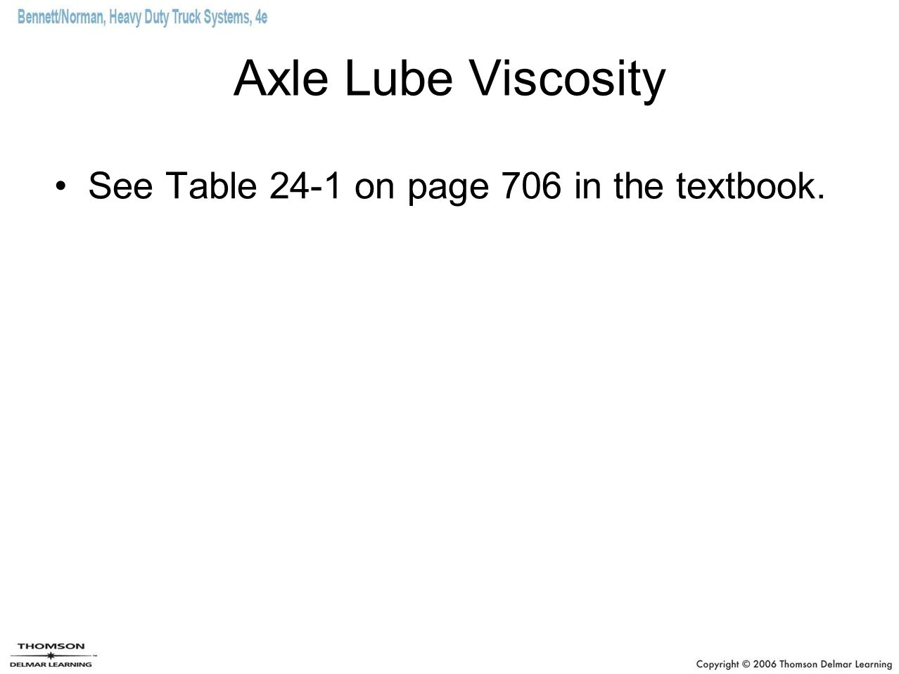 Axle Lube Viscosity See Table 24-1 on page 706 in the textbook.