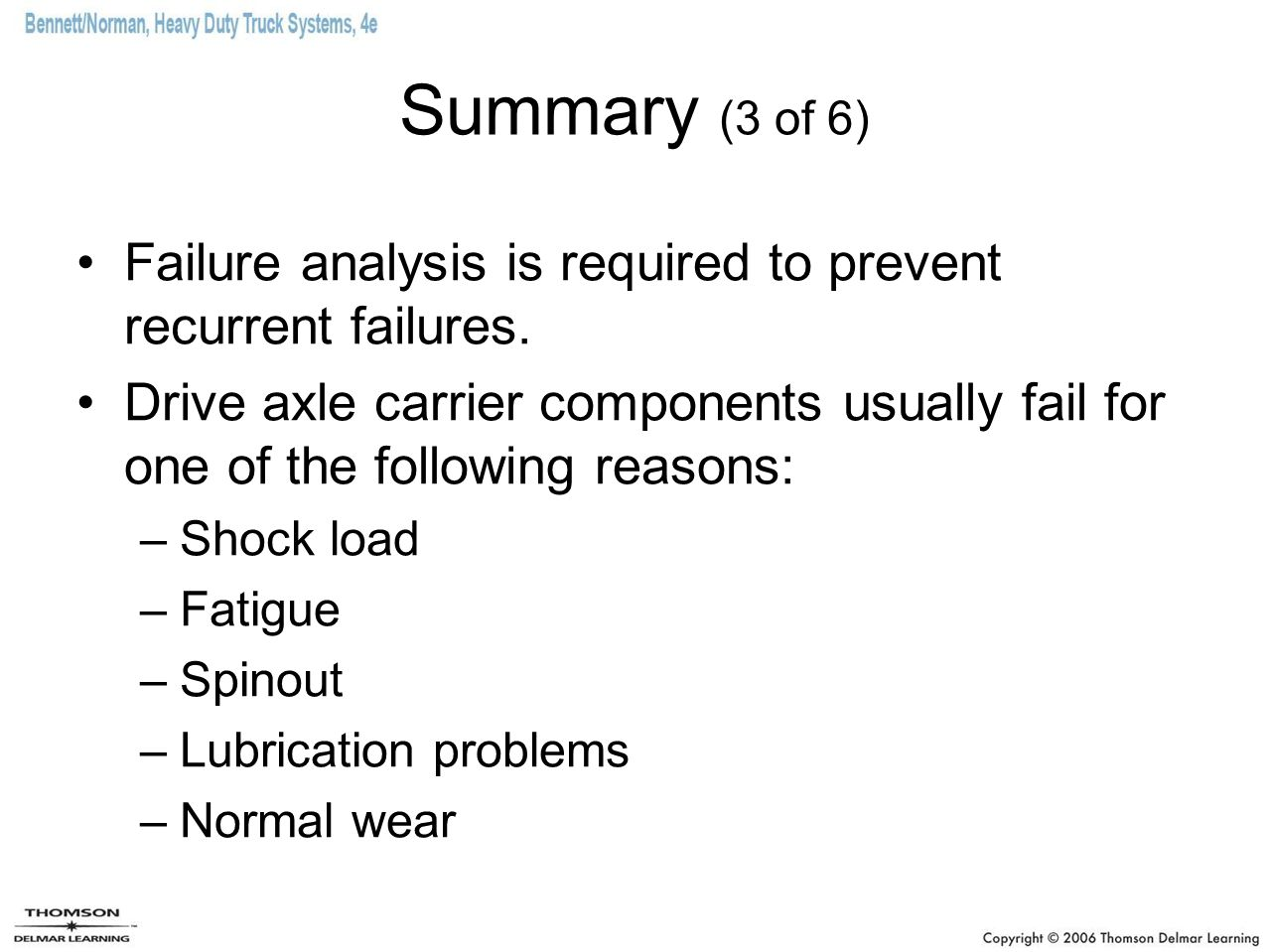 Summary (3 of 6) Failure analysis is required to prevent recurrent failures.