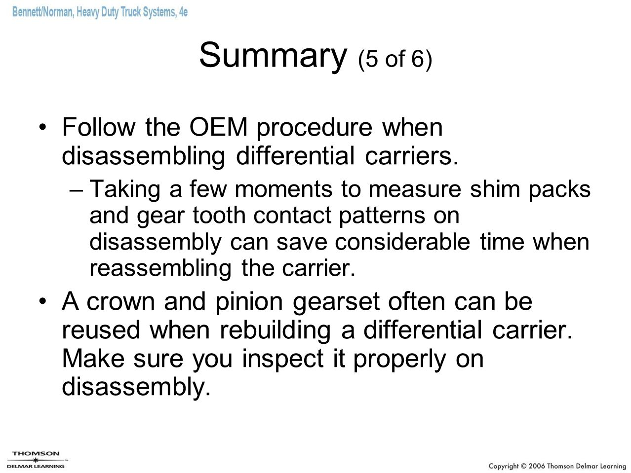Summary (5 of 6) Follow the OEM procedure when disassembling differential carriers.