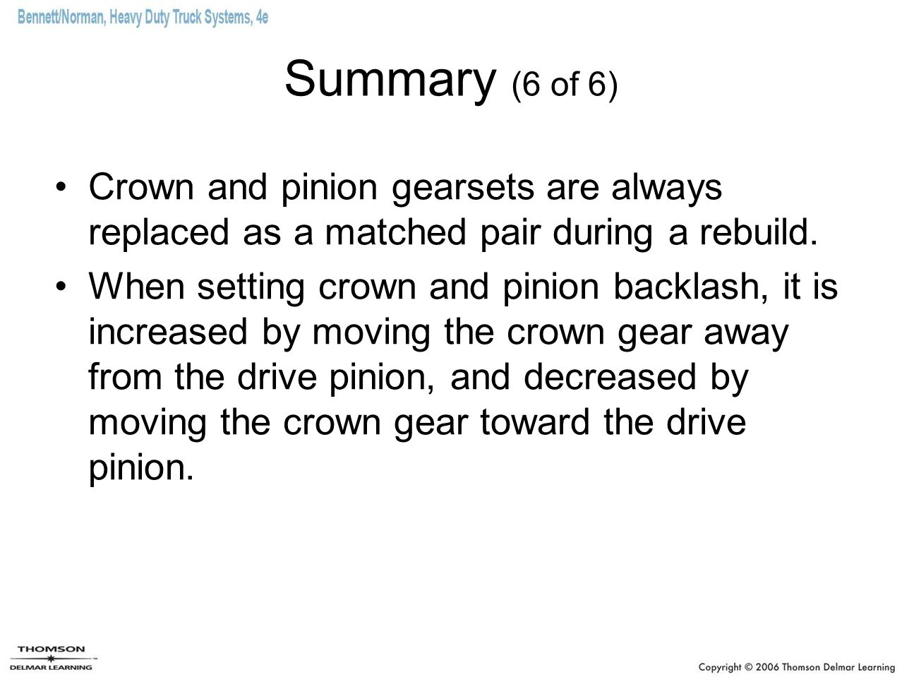 Summary (6 of 6) Crown and pinion gearsets are always replaced as a matched pair during a rebuild.