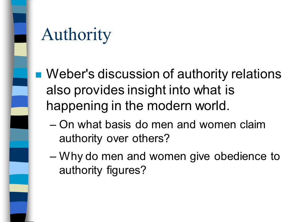Authority Weber s discussion of authority relations also provides insight into what is happening in the modern world.