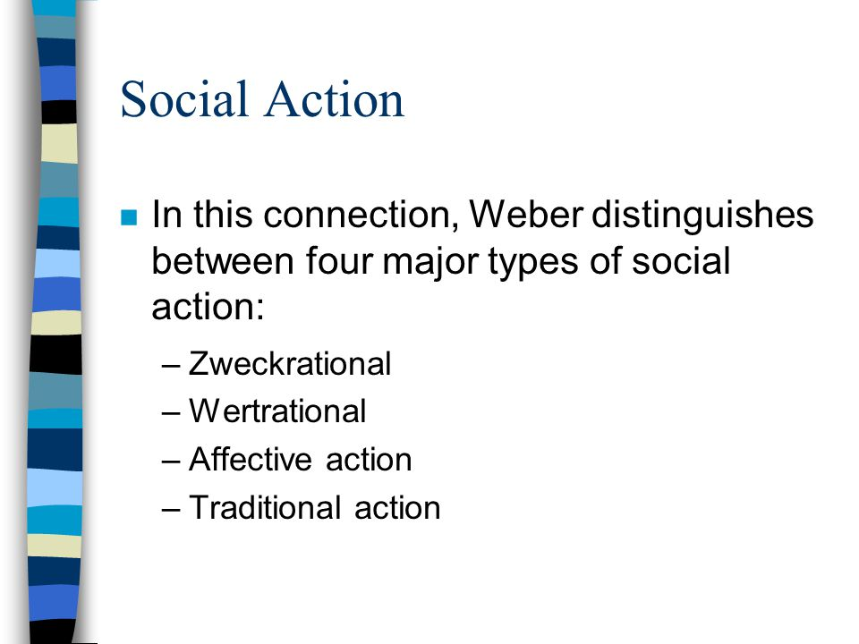 Social Action In this connection, Weber distinguishes between four major types of social action: