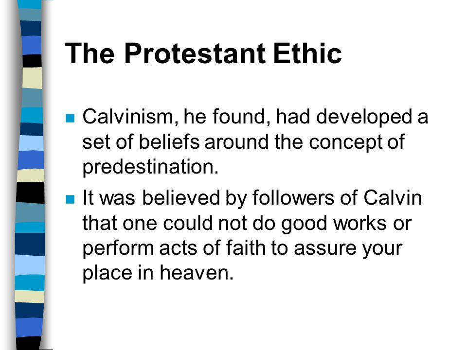 The Protestant Ethic Calvinism, he found, had developed a set of beliefs around the concept of predestination.