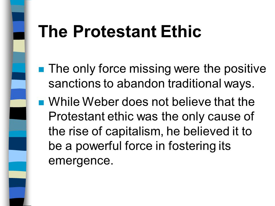 The Protestant Ethic The only force missing were the positive sanctions to abandon traditional ways.