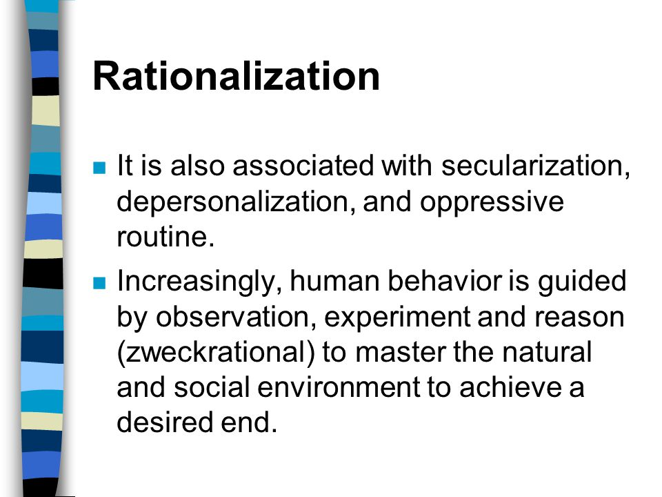 Rationalization It is also associated with secularization, depersonalization, and oppressive routine.