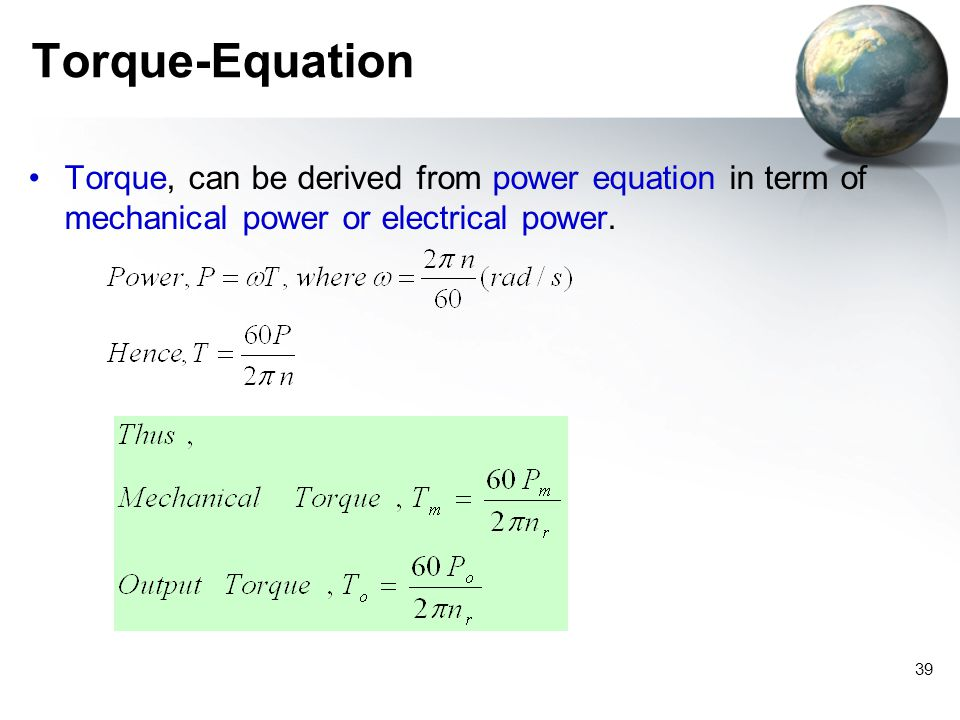 Torque-Equation Torque, can be derived from power equation in term of mechanical power or electrical power.