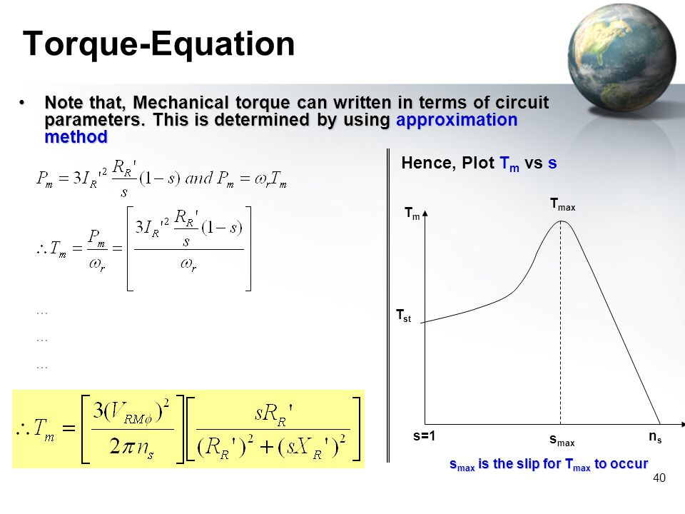 Torque-Equation Note that, Mechanical torque can written in terms of circuit parameters. This is determined by using approximation method.