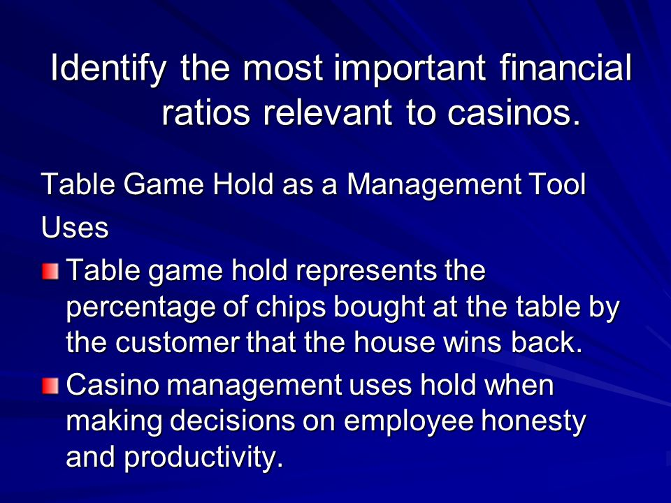 Identify the most important financial ratios relevant to casinos.
