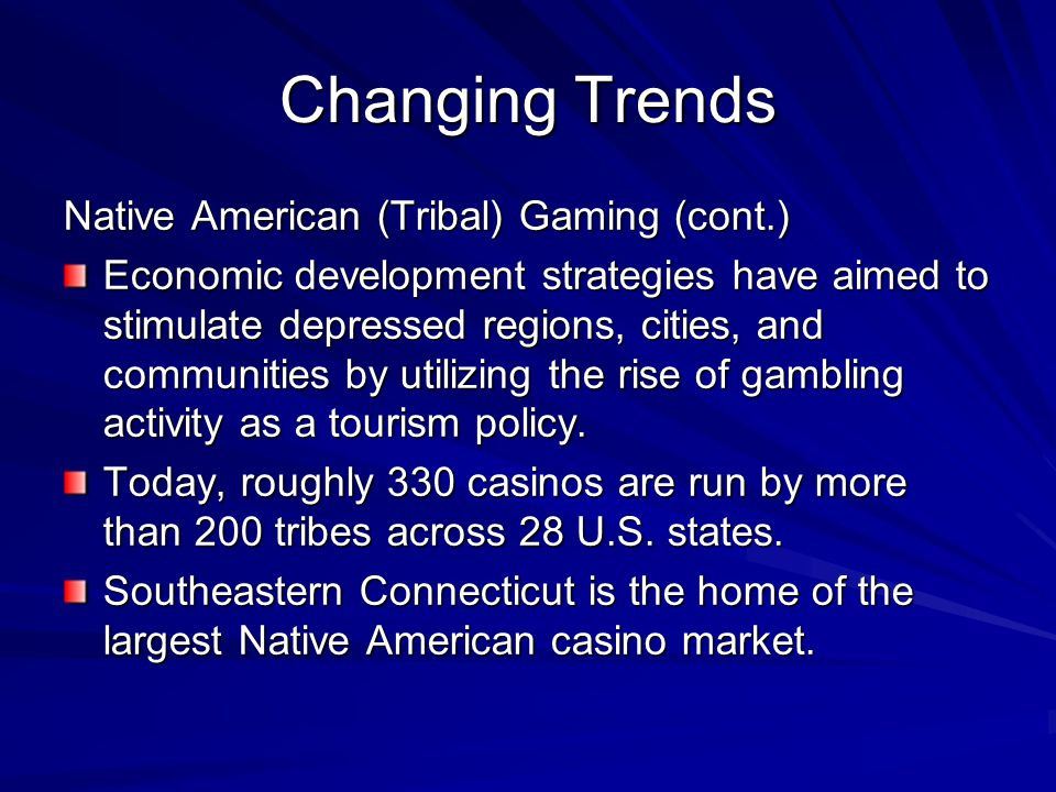 Changing Trends Native American (Tribal) Gaming (cont.)
