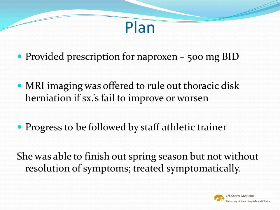 Plan Provided prescription for naproxen – 500 mg BID