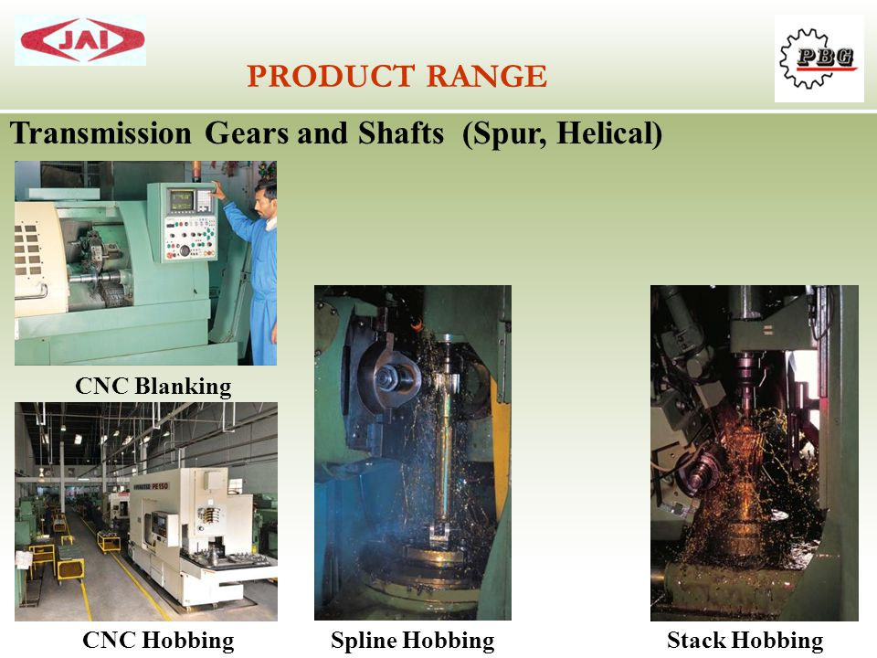 PRODUCT RANGE Transmission Gears and Shafts (Spur, Helical)