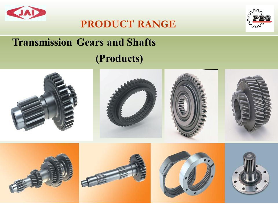 PRODUCT RANGE Transmission Gears and Shafts (Products)