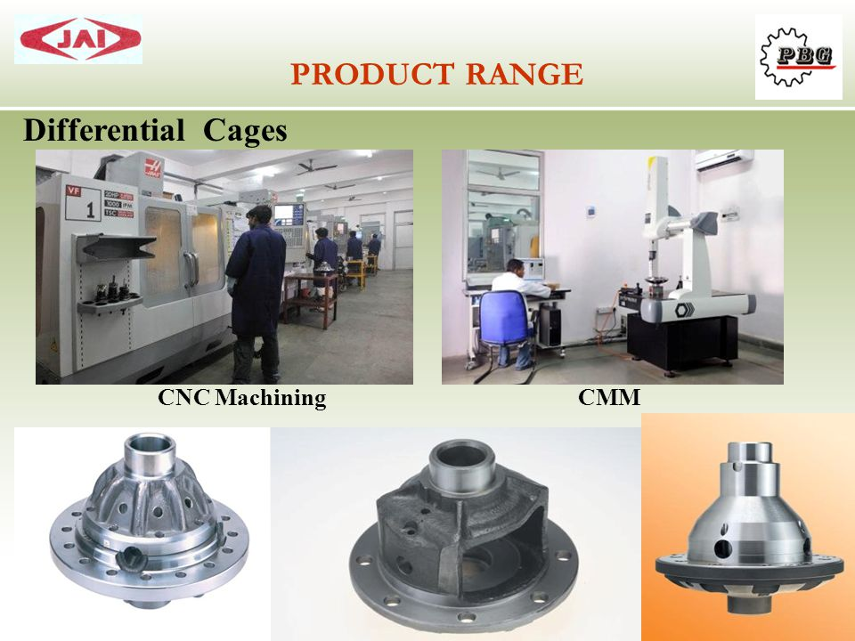 PRODUCT RANGE Differential Cages CNC Machining CMM