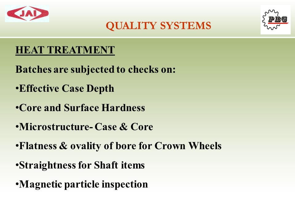 QUALITY SYSTEMS HEAT TREATMENT Batches are subjected to checks on: