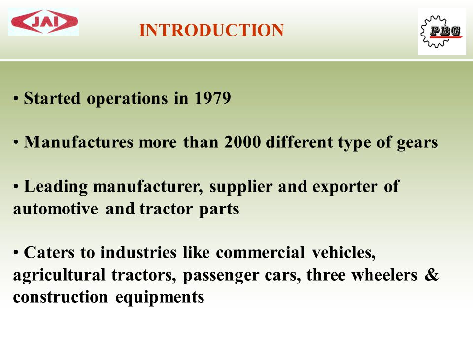 INTRODUCTION Started operations in 1979. Manufactures more than 2000 different type of gears.