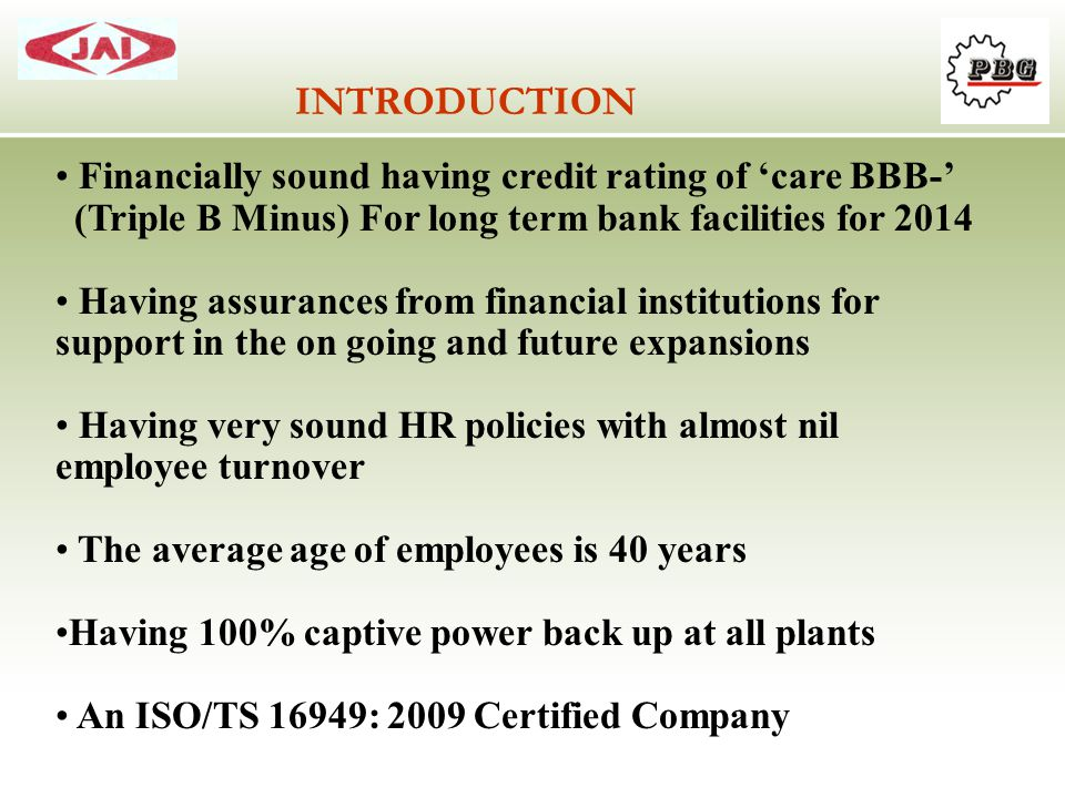 INTRODUCTION Financially sound having credit rating of 'care BBB-'