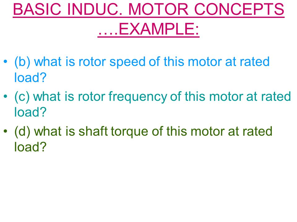 BASIC INDUC. MOTOR CONCEPTS ….EXAMPLE: