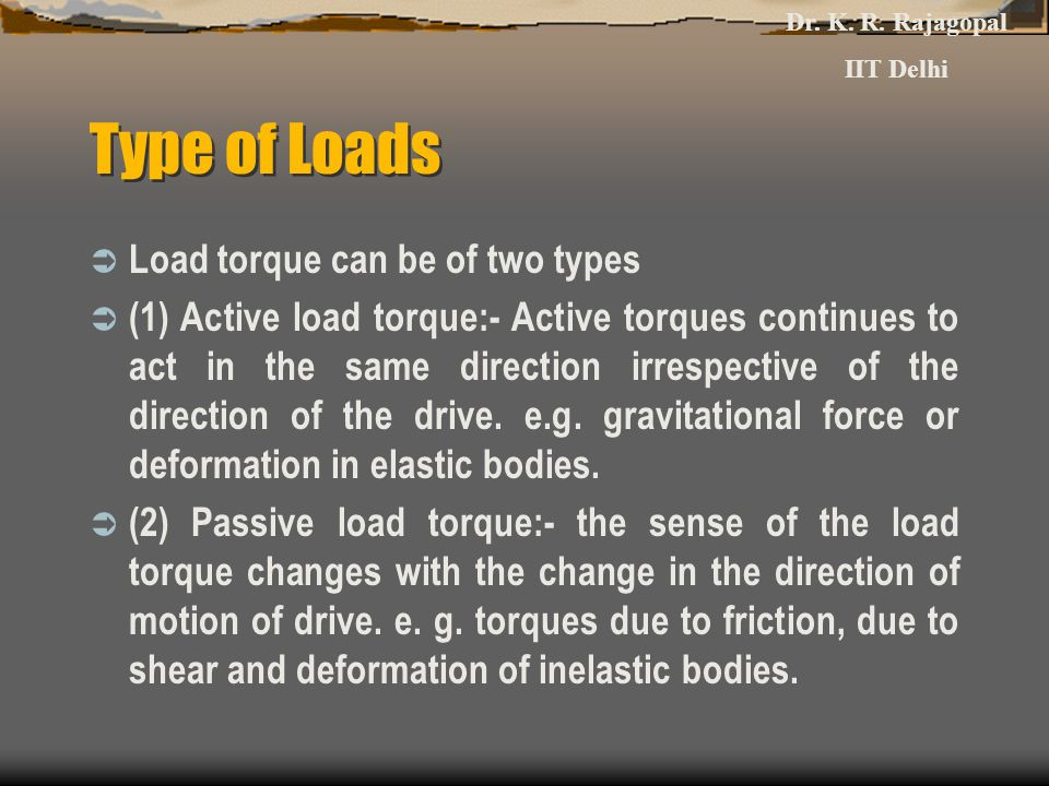 Type of Loads Load torque can be of two types