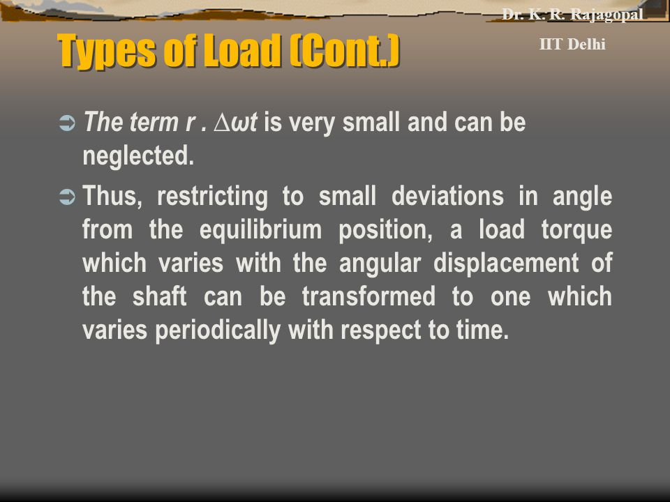 Dr. K. R. Rajagopal IIT Delhi. Types of Load (Cont.) The term r . ∆ωt is very small and can be neglected.
