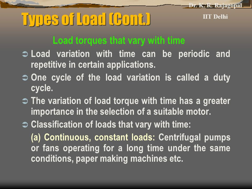 Types of Load (Cont.) Load torques that vary with time