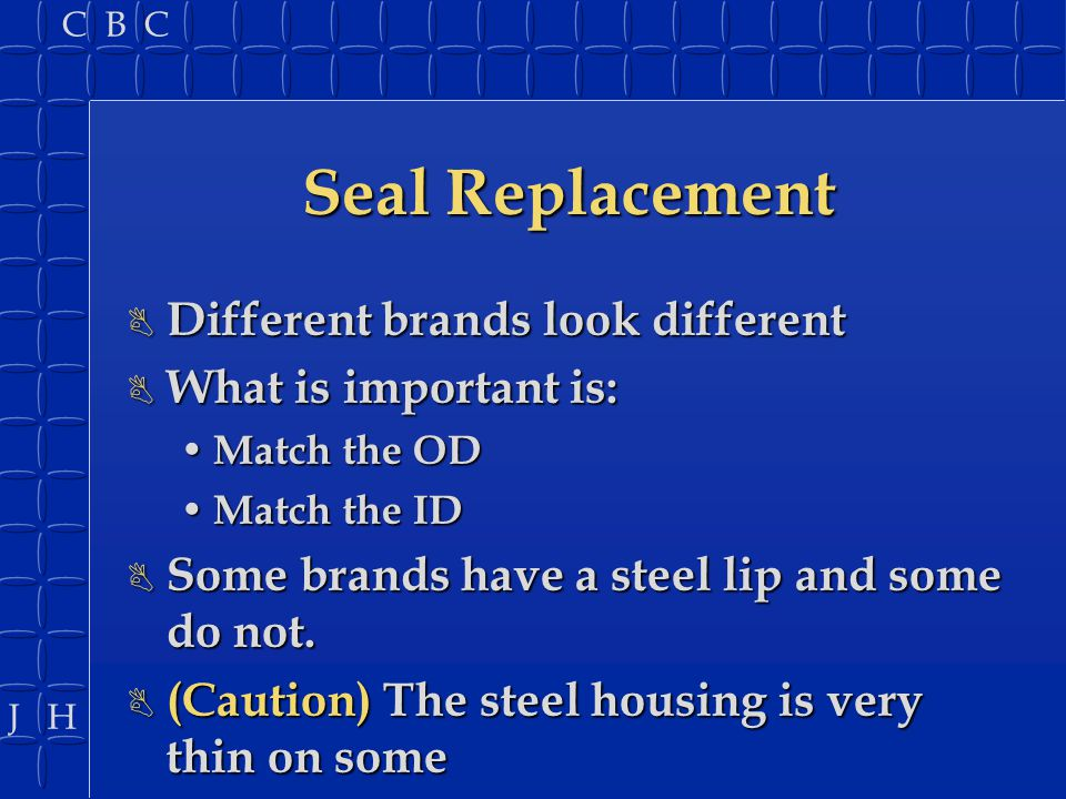Seal Replacement Different brands look different What is important is: