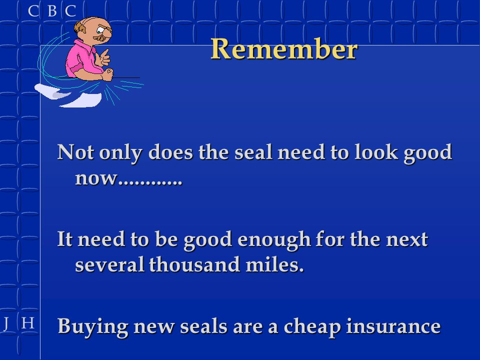 Remember Not only does the seal need to look good now............