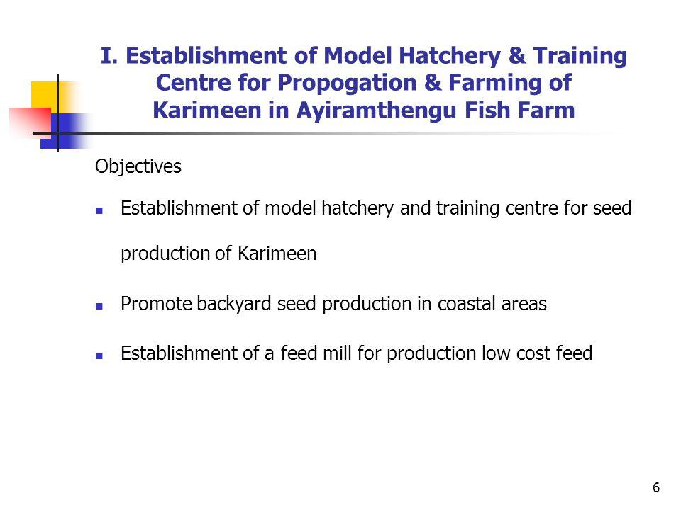 I. Establishment of Model Hatchery & Training Centre for Propogation & Farming of Karimeen in Ayiramthengu Fish Farm