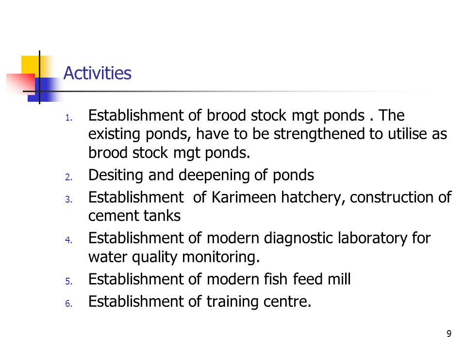 Activities Establishment of brood stock mgt ponds . The existing ponds, have to be strengthened to utilise as brood stock mgt ponds.