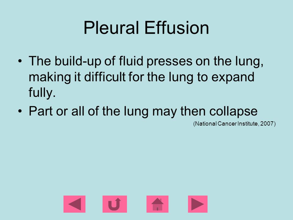 Pleural Effusion The build-up of fluid presses on the lung, making it difficult for the lung to expand fully.