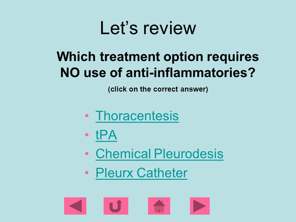 Let's review Which treatment option requires NO use of anti-inflammatories (click on the correct answer)