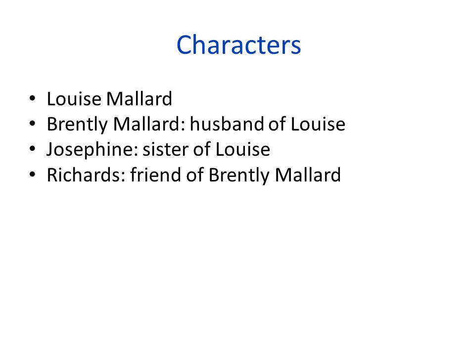 Characters Louise Mallard Brently Mallard: husband of Louise