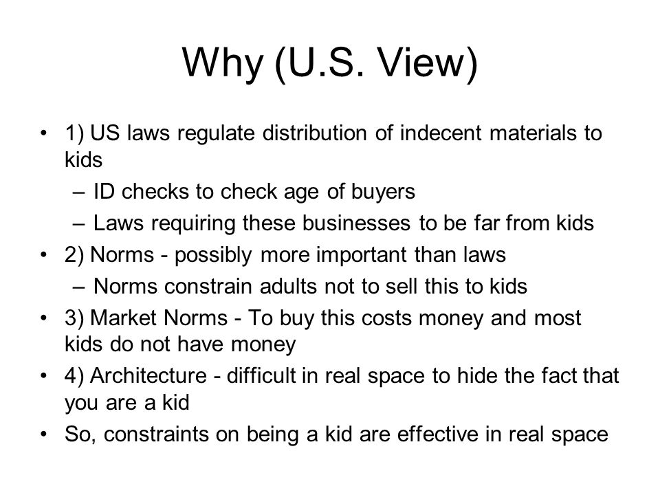 Why (U.S. View) 1) US laws regulate distribution of indecent materials to kids. ID checks to check age of buyers.