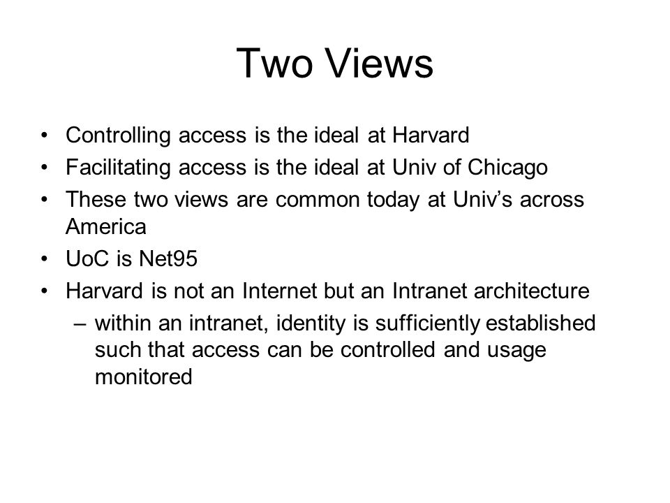 Two Views Controlling access is the ideal at Harvard