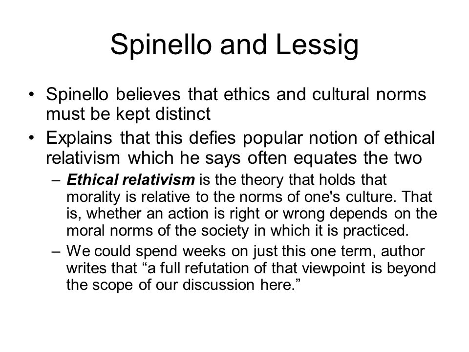 Spinello and Lessig Spinello believes that ethics and cultural norms must be kept distinct.