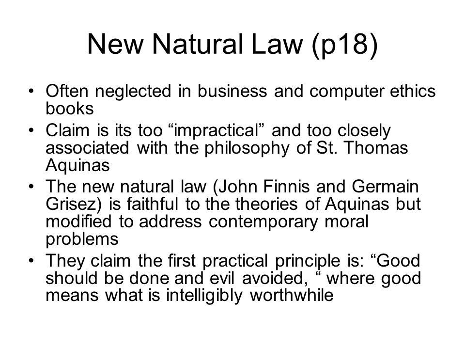 New Natural Law (p18) Often neglected in business and computer ethics books.