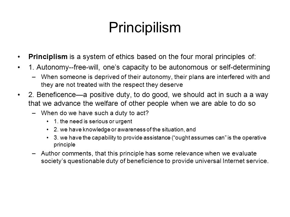 Principilism Principlism is a system of ethics based on the four moral principles of: