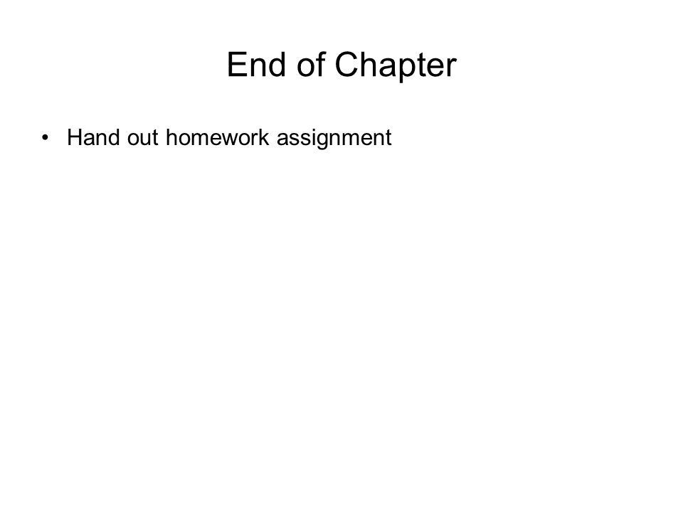 End of Chapter Hand out homework assignment