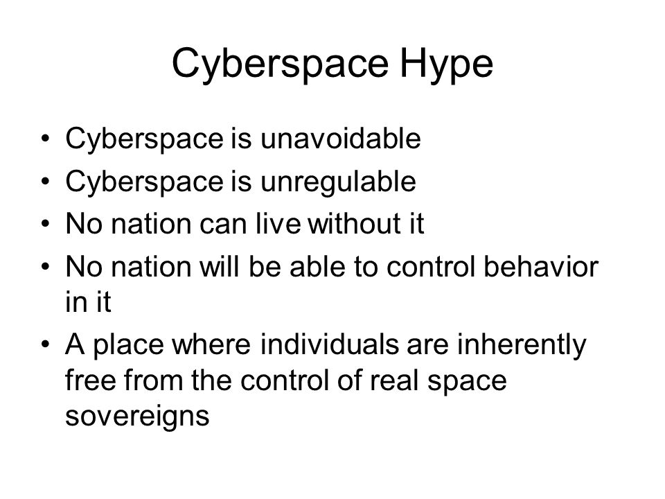 Cyberspace Hype Cyberspace is unavoidable Cyberspace is unregulable