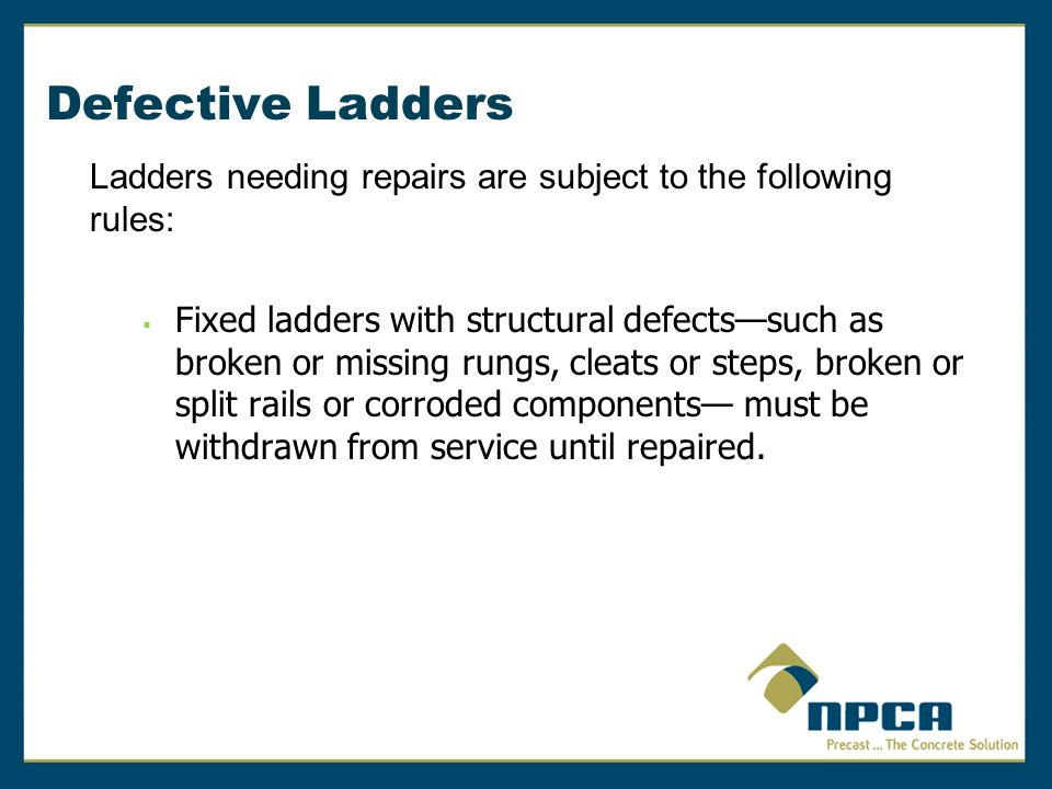 Defective Ladders Ladders needing repairs are subject to the following rules: