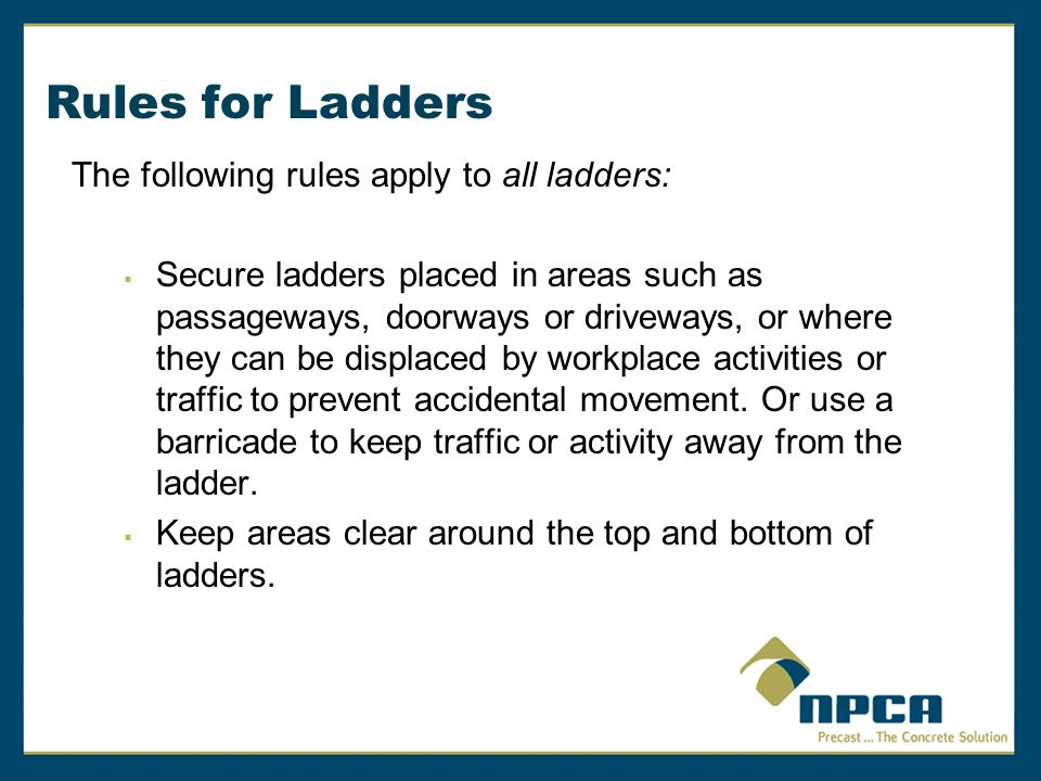 Rules for Ladders The following rules apply to all ladders: