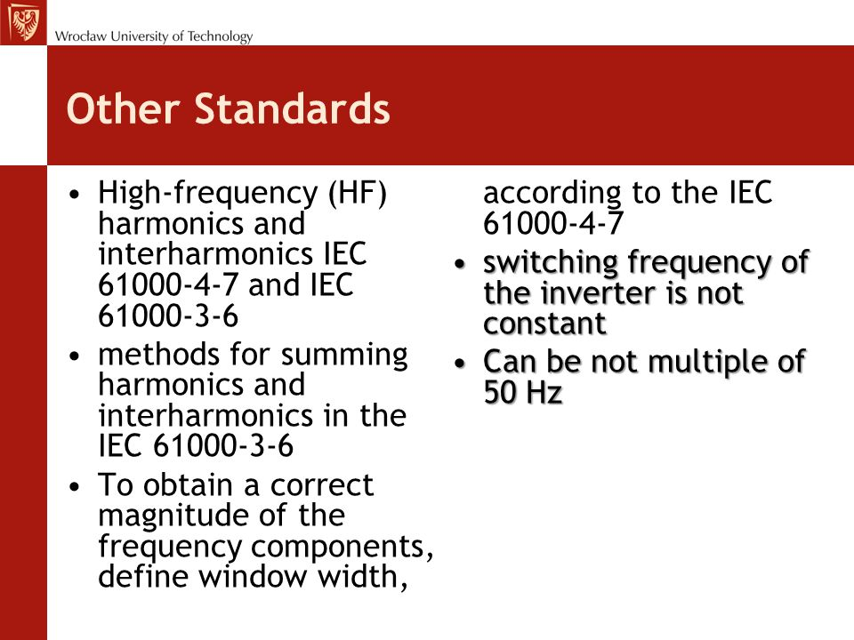 Other Standards High-frequency (HF) harmonics and interharmonics IEC 61000-4-7 and IEC 61000-3-6.
