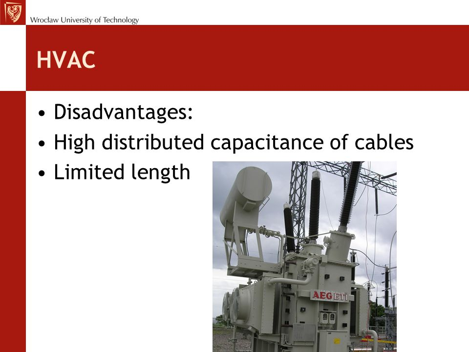 HVAC Disadvantages: High distributed capacitance of cables